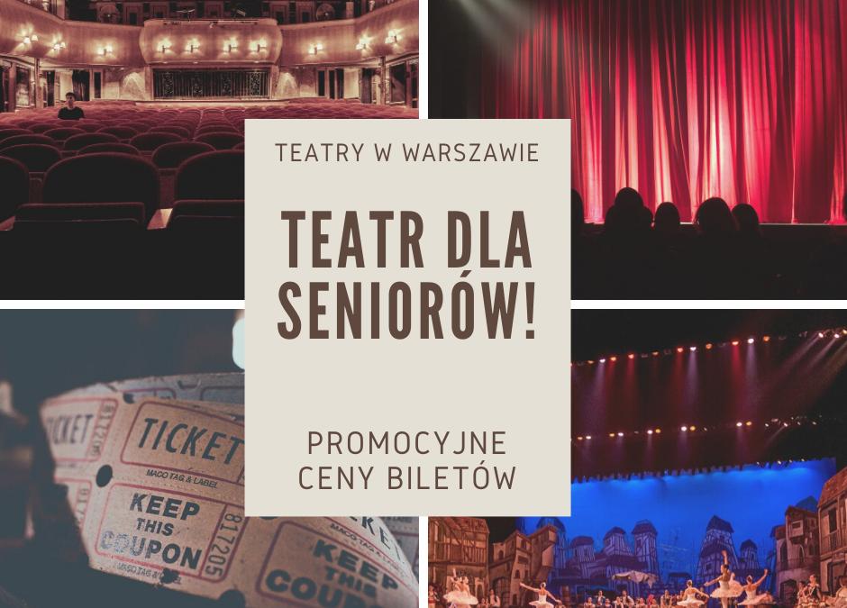 Warszawa Teatralna, czyli promocyjne ceny biletów do teatrów dla Seniorów